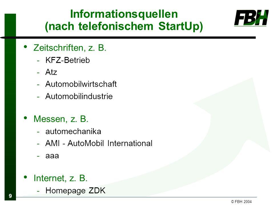 9 © FBH 2004 Informationsquellen (nach telefonischem StartUp) Zeitschriften, z.