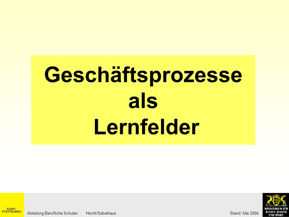 BADEN- WÜRTTEMBERG Abteilung Berufliche Schulen Hecht/Sabelhaus Stand: Mai 2004 Neuordnung der Industriellen Metallberufe Stand: Mai 2004