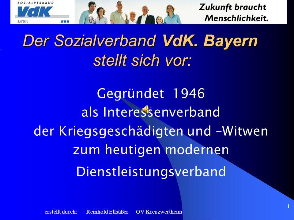 erstellt durch: Reinhold Ellsäßer OV-Kreuzwertheim 1 Der Sozialverband VdK. Bayern stellt sich vor: Gegründet 1946 als Interessenverband der Kriegsges