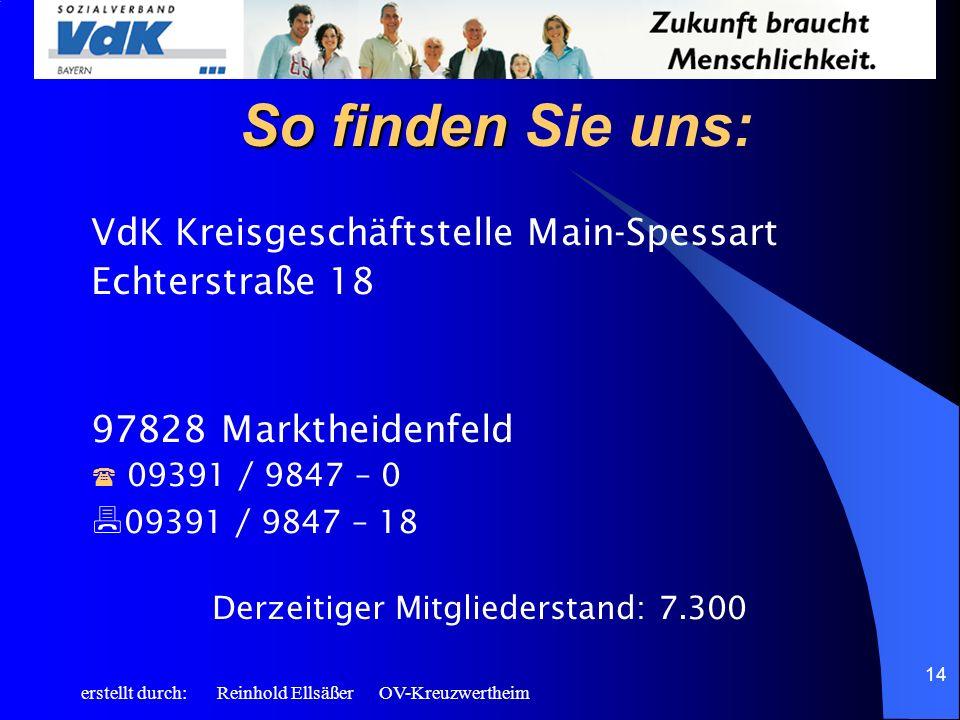 erstellt durch: Reinhold Ellsäßer OV-Kreuzwertheim 14 So finden So finden Sie uns: VdK Kreisgeschäftstelle Main-Spessart Echterstraße 18 97828 Markthe