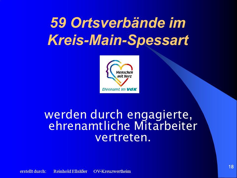 erstellt durch: Reinhold Ellsäßer OV-Kreuzwertheim 18 werden durch engagierte, ehrenamtliche Mitarbeiter vertreten. 59 Ortsverbände im Kreis-Main-Spes