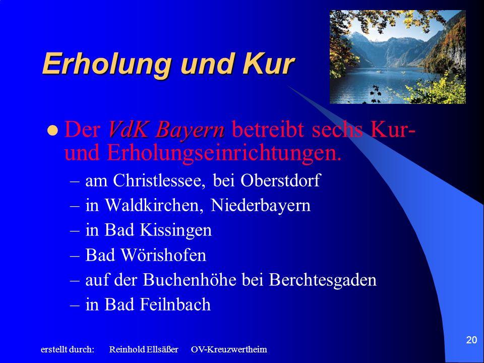 erstellt durch: Reinhold Ellsäßer OV-Kreuzwertheim 20 Erholung und Kur VdK Bayern Der VdK Bayern betreibt sechs Kur- und Erholungseinrichtungen. –am C