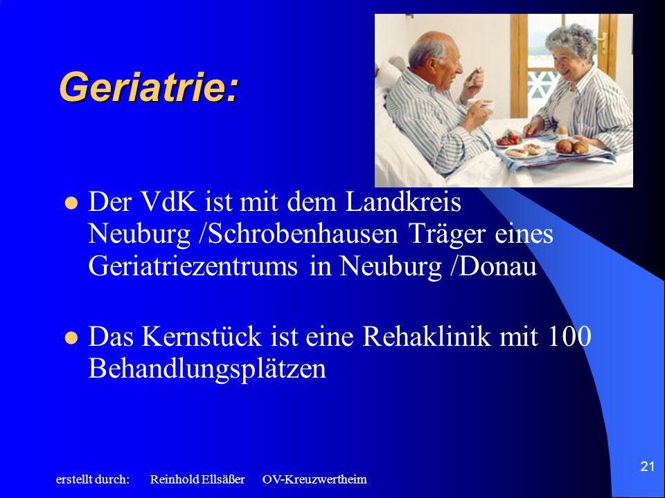 erstellt durch: Reinhold Ellsäßer OV-Kreuzwertheim 21 Geriatrie: Der VdK ist mit dem Landkreis Neuburg /Schrobenhausen Träger eines Geriatriezentrums