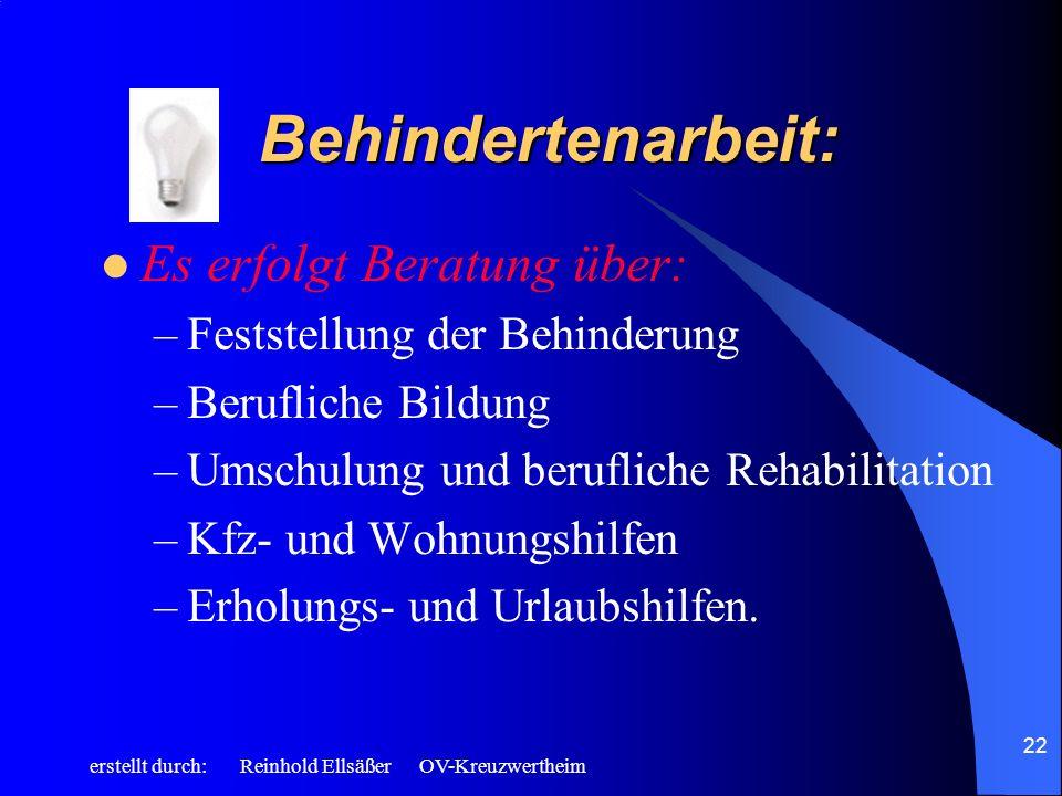 erstellt durch: Reinhold Ellsäßer OV-Kreuzwertheim 22 Behindertenarbeit: Es erfolgt Beratung über: –Feststellung der Behinderung –Berufliche Bildung –