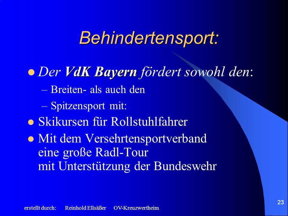 erstellt durch: Reinhold Ellsäßer OV-Kreuzwertheim 23 Behindertensport: VdK Bayern Der VdK Bayern fördert sowohl den: –Breiten- als auch den –Spitzens