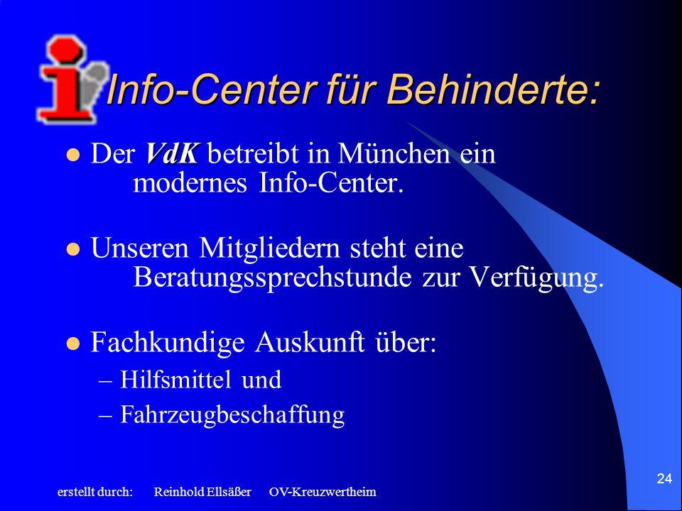 erstellt durch: Reinhold Ellsäßer OV-Kreuzwertheim 24 Info-Center für Behinderte: VdK Der VdK betreibt in München ein modernes Info-Center. Unseren Mi