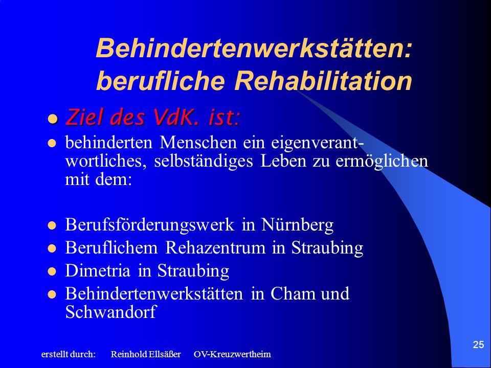 erstellt durch: Reinhold Ellsäßer OV-Kreuzwertheim 25 Behindertenwerkstätten: berufliche Rehabilitation Ziel des VdK. ist: Ziel des VdK. ist: behinder