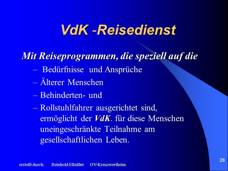 erstellt durch: Reinhold Ellsäßer OV-Kreuzwertheim 26 VdK -Reisedienst Mit Reiseprogrammen, die speziell auf die – Bedürfnisse und Ansprüche –Älterer