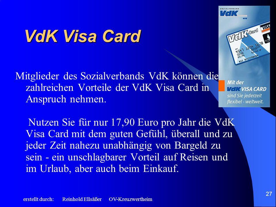 erstellt durch: Reinhold Ellsäßer OV-Kreuzwertheim 27 VdK Visa Card Mitglieder des Sozialverbands VdK können die zahlreichen Vorteile der VdK Visa Car