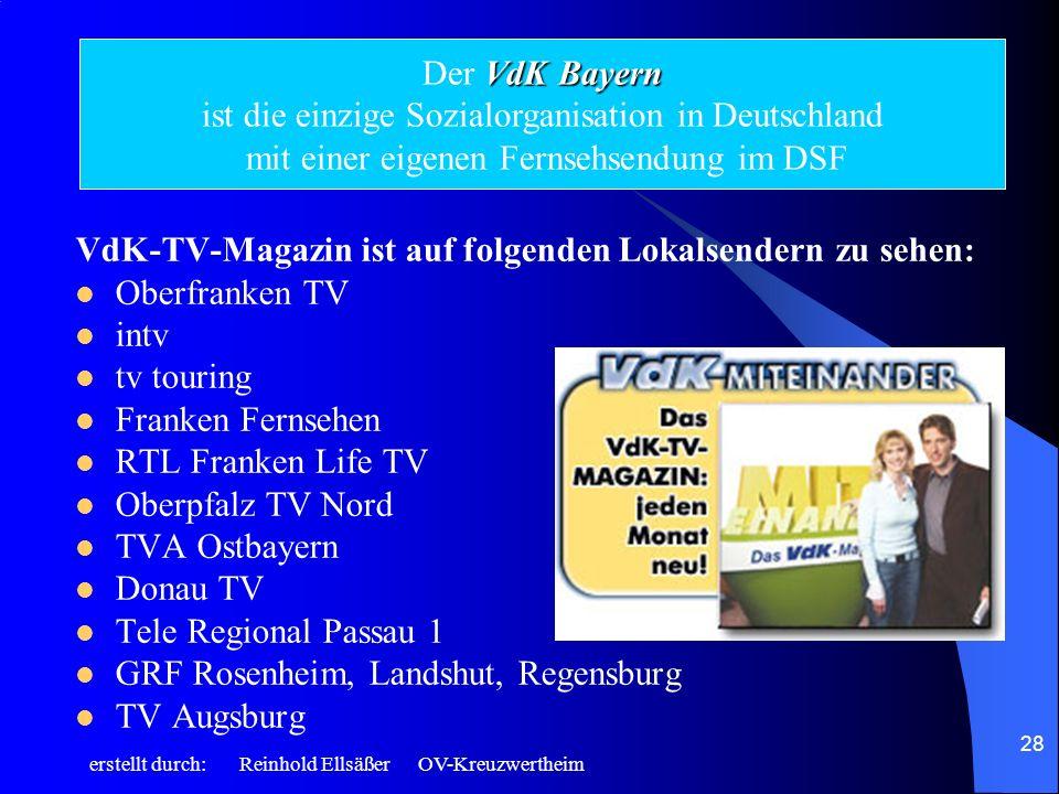 erstellt durch: Reinhold Ellsäßer OV-Kreuzwertheim 28 VdK-TV-Magazin ist auf folgenden Lokalsendern zu sehen: Oberfranken TV intv tv touring Franken F