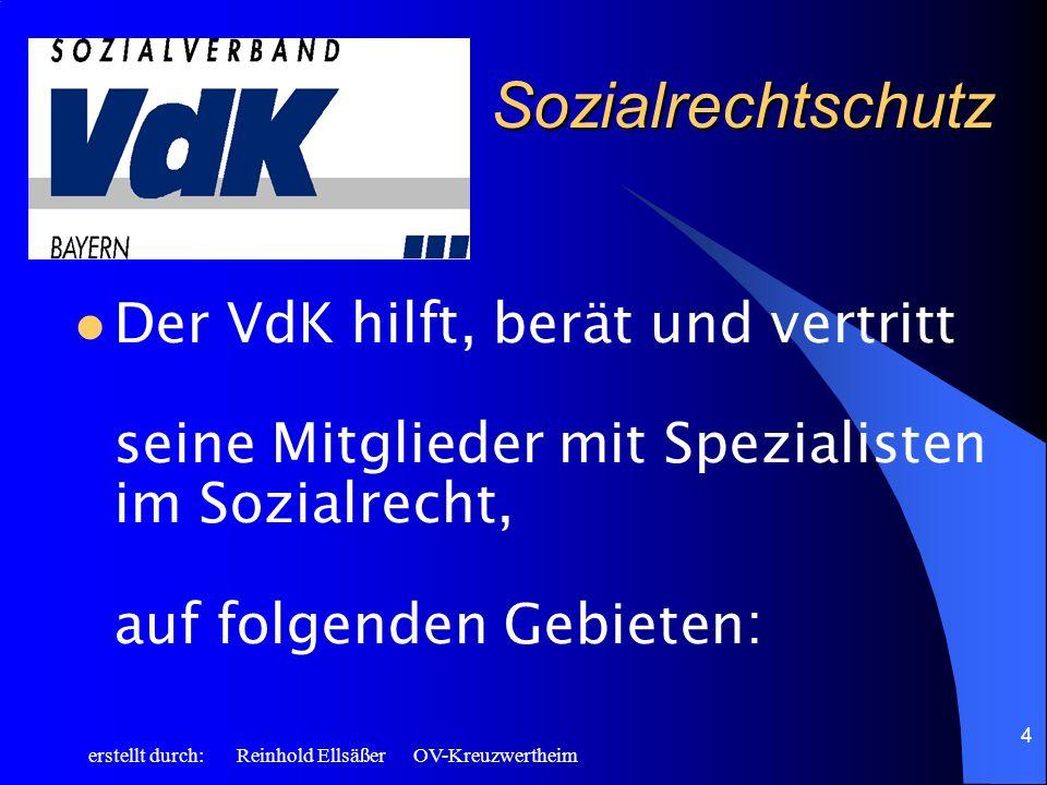 erstellt durch: Reinhold Ellsäßer OV-Kreuzwertheim 4 Sozialrechtschutz Der VdK hilft, berät und vertritt seine Mitglieder mit Spezialisten im Sozialre
