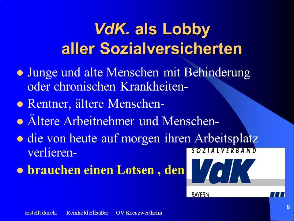 erstellt durch: Reinhold Ellsäßer OV-Kreuzwertheim 8 VdK. als Lobby aller Sozialversicherten Junge und alte Menschen mit Behinderung oder chronischen