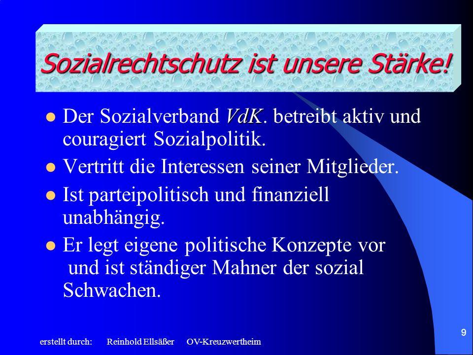 erstellt durch: Reinhold Ellsäßer OV-Kreuzwertheim 9 VdK Der Sozialverband VdK. betreibt aktiv und couragiert Sozialpolitik. Vertritt die Interessen s