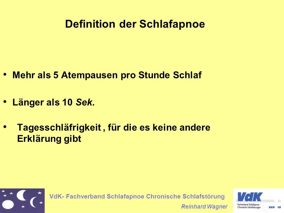 VdK- Fachverband Schlafapnoe Chronische Schlafstörung Reinhard Wagner Mehr als 5 Atempausen pro Stunde Schlaf Länger als 10 Sek. Tagesschläfrigkeit, f