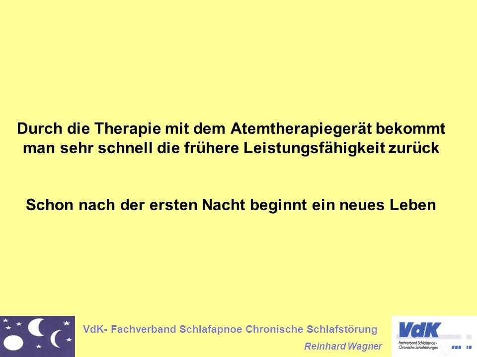 VdK- Fachverband Schlafapnoe Chronische Schlafstörung Reinhard Wagner Durch die Therapie mit dem Atemtherapiegerät bekommt man sehr schnell die früher