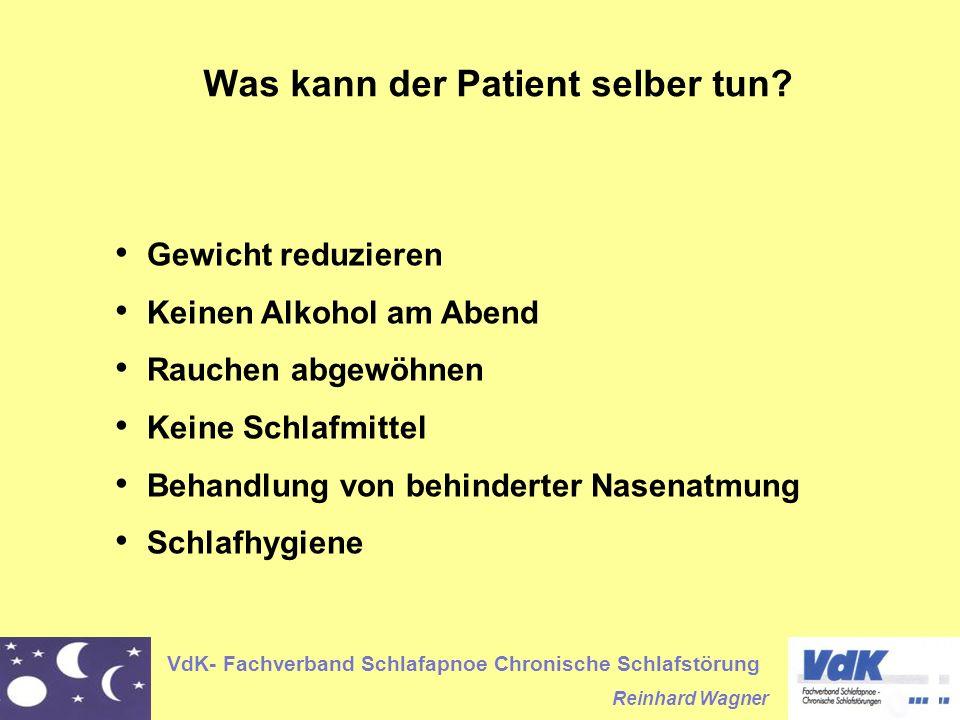 VdK- Fachverband Schlafapnoe Chronische Schlafstörung Reinhard Wagner Was kann der Patient selber tun? Gewicht reduzieren Keinen Alkohol am Abend Rauc