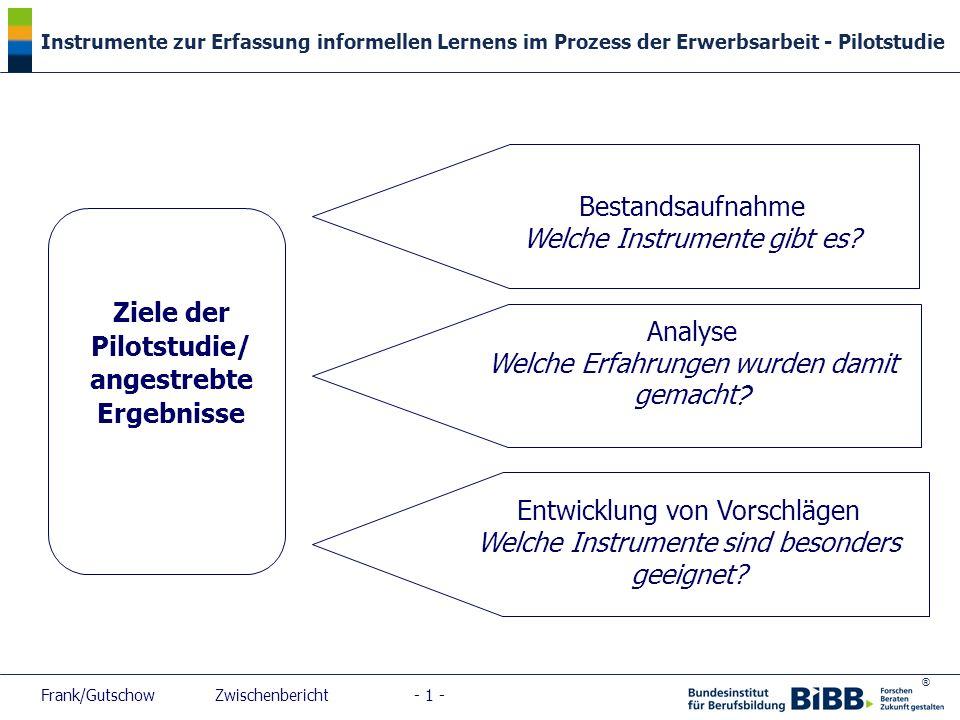 ® Instrumente zur Erfassung informellen Lernens im Prozess der Erwerbsarbeit - Pilotstudie Frank/Gutschow Zwischenbericht - 22 - Was ist das Ziel.