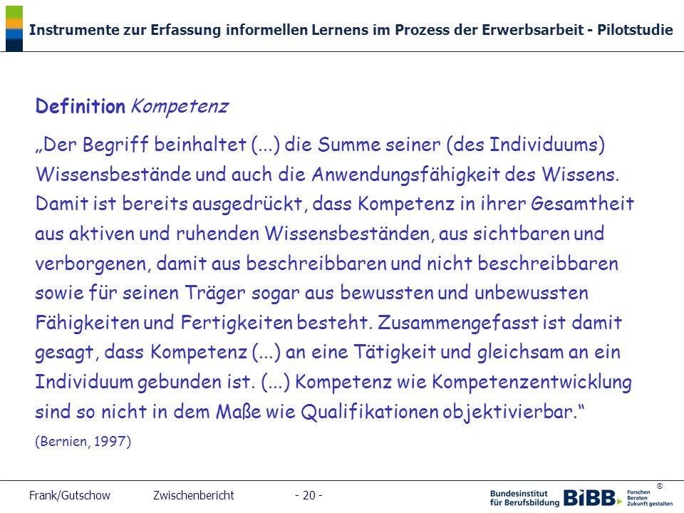 ® Instrumente zur Erfassung informellen Lernens im Prozess der Erwerbsarbeit - Pilotstudie Frank/Gutschow Zwischenbericht - 20 - Definition Kompetenz