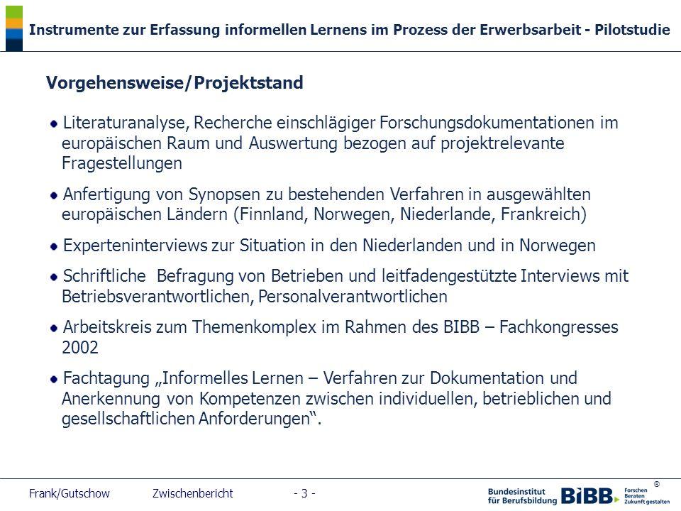 ® Instrumente zur Erfassung informellen Lernens im Prozess der Erwerbsarbeit - Pilotstudie Frank/Gutschow Zwischenbericht - 3 - Vorgehensweise/Projekt