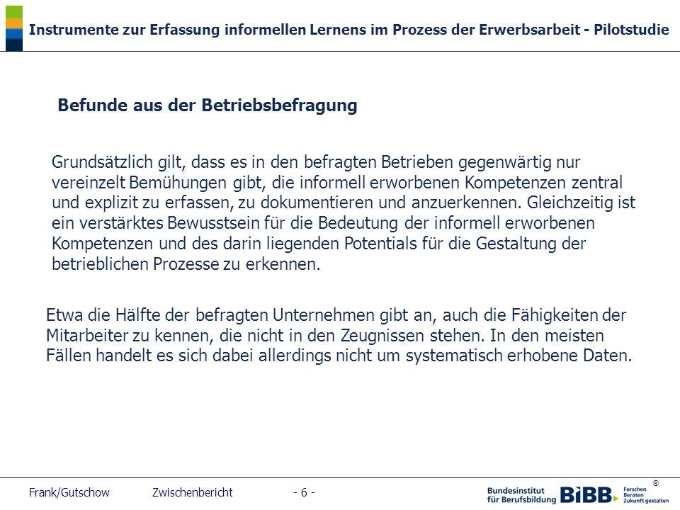 ® Instrumente zur Erfassung informellen Lernens im Prozess der Erwerbsarbeit - Pilotstudie Frank/Gutschow Zwischenbericht - 6 - Befunde aus der Betrie