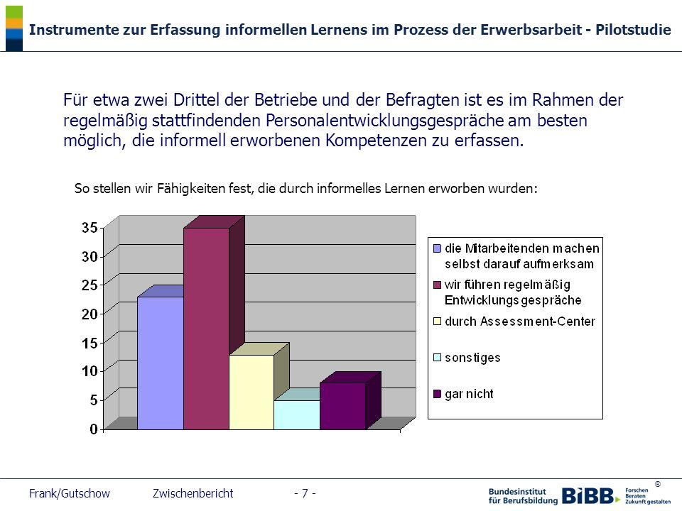 ® Instrumente zur Erfassung informellen Lernens im Prozess der Erwerbsarbeit - Pilotstudie Frank/Gutschow Zwischenbericht - 7 - Für etwa zwei Drittel