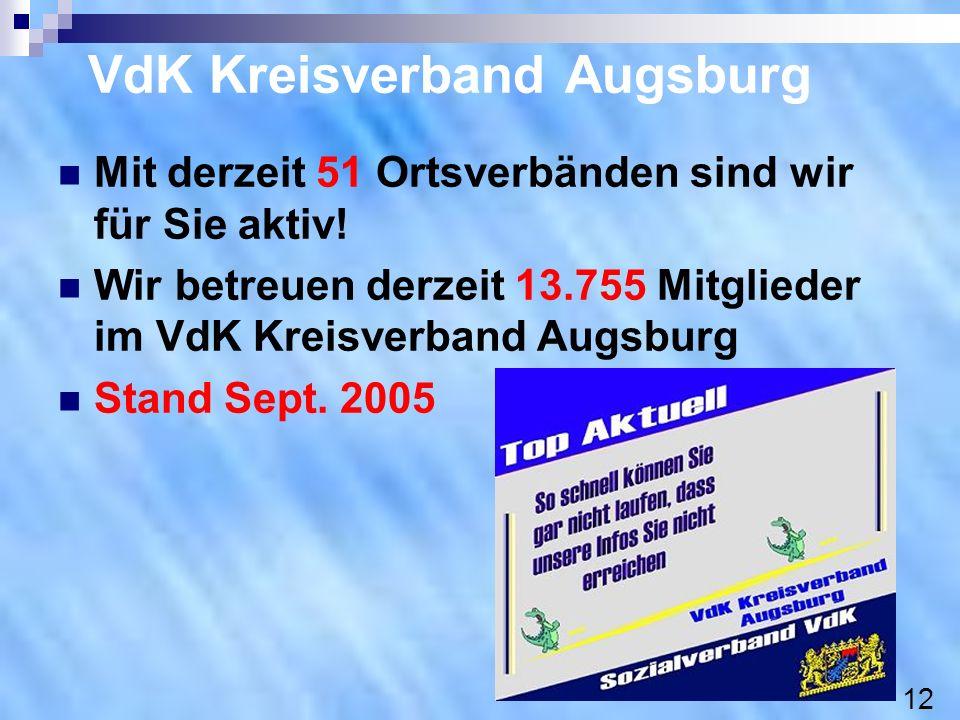 VdK Kreisverband Augsburg Mit derzeit 51 Ortsverbänden sind wir für Sie aktiv! Wir betreuen derzeit 13.755 Mitglieder im VdK Kreisverband Augsburg Sta
