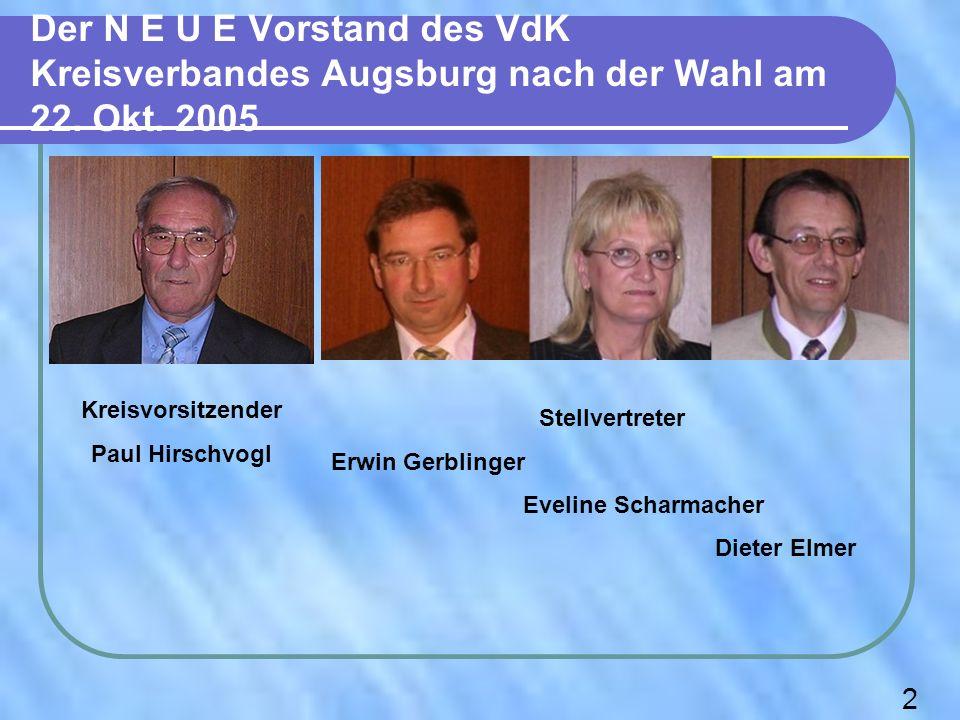 Der N E U E Vorstand des VdK Kreisverbandes Augsburg nach der Wahl am 22. Okt. 2005 2 Kreisvorsitzender Paul Hirschvogl Stellvertreter Erwin Gerblinge