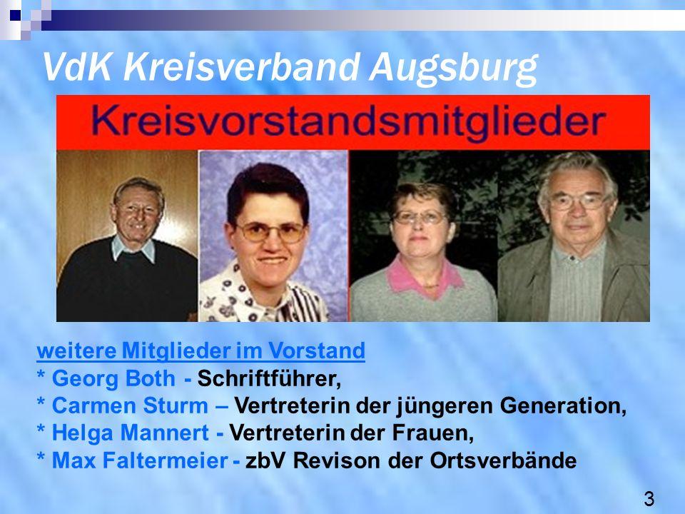 VdK Kreisverband Augsburg weitere Mitglieder im Vorstand * Georg Both - Schriftführer, * Carmen Sturm – Vertreterin der jüngeren Generation, * Helga M