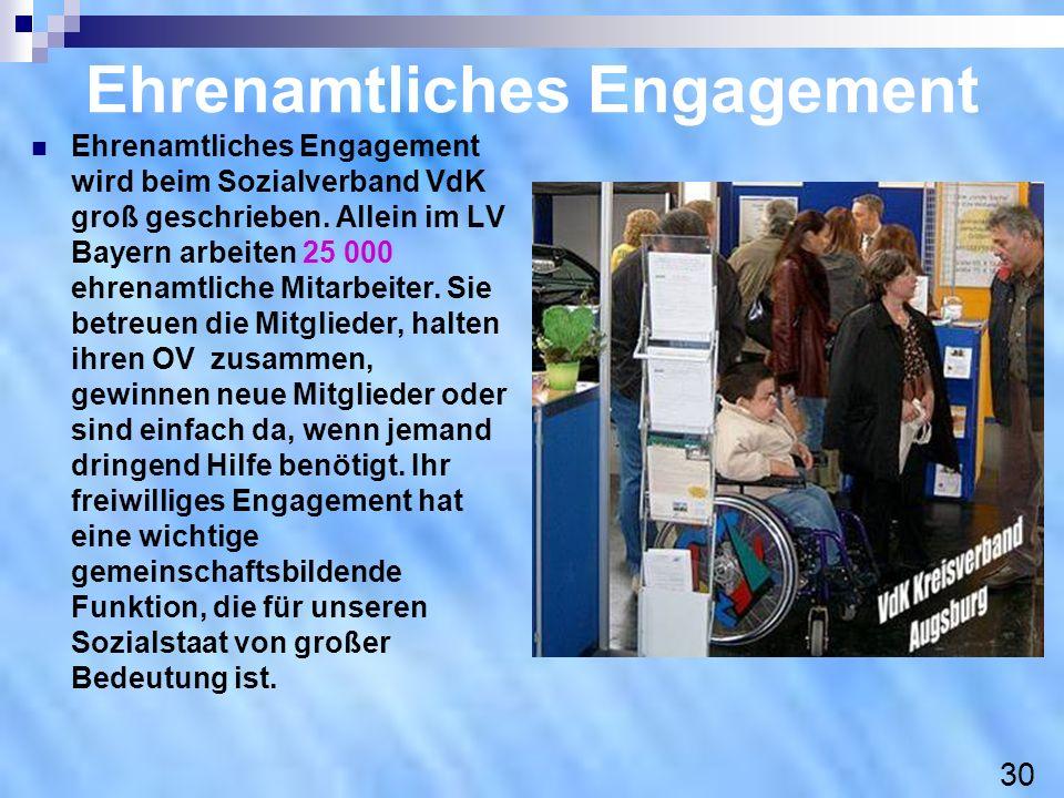 Ehrenamtliches Engagement Ehrenamtliches Engagement wird beim Sozialverband VdK groß geschrieben. Allein im LV Bayern arbeiten 25 000 ehrenamtliche Mi