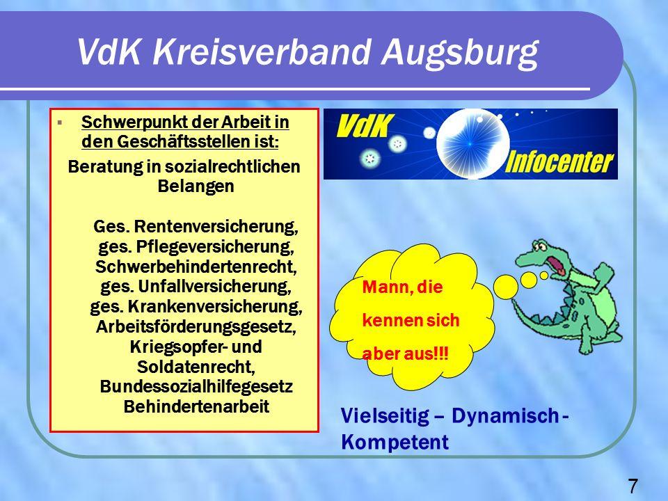 VdK Kreisverband Augsburg Schwerpunkt der Arbeit in den Geschäftsstellen ist: Beratung in sozialrechtlichen Belangen Ges. Rentenversicherung, ges. Pfl