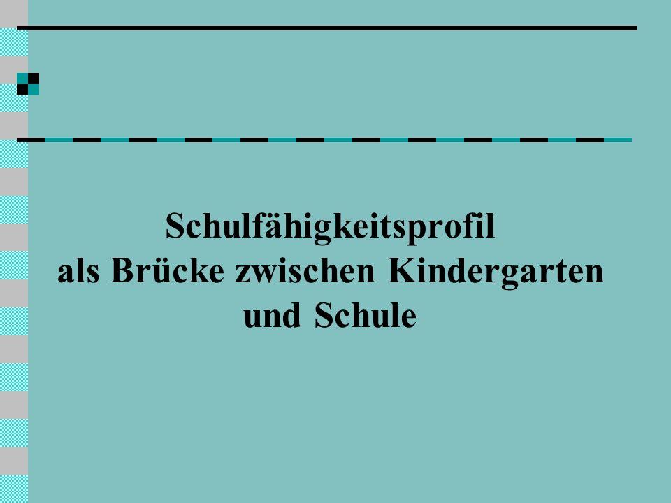 Schulfähigkeitsprofil als Brücke zwischen Kindergarten und Schule