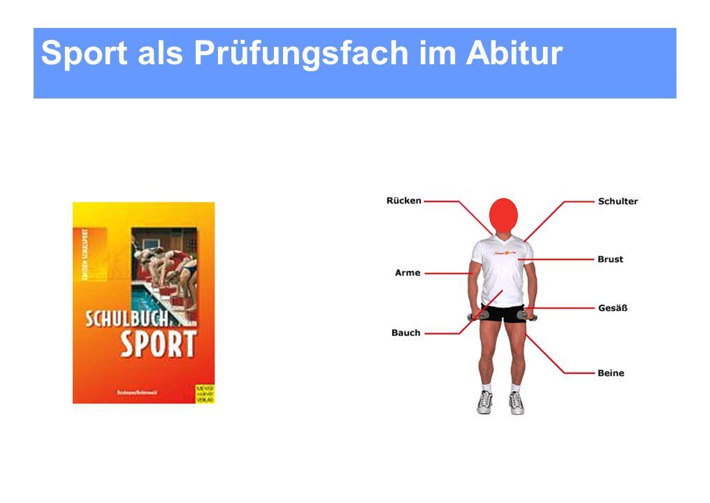 Sport als Prüfungsfach im Abitur Praxis- und Theorieprüfung Gewichtung: 50:50 (wenn mindestens 3 Punkte in jedem Prüfungsteil erreicht werden).