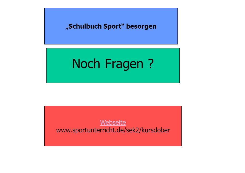 Noch Fragen ? Schulbuch Sport besorgen Webseite www.sportunterricht.de/sek2/kursdober