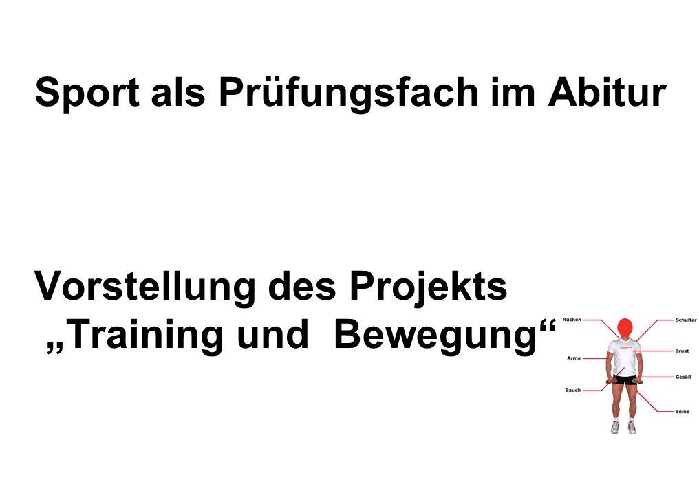Sport als Prüfungsfach im Abitur Vorstellung des Projekts Training und Bewegung