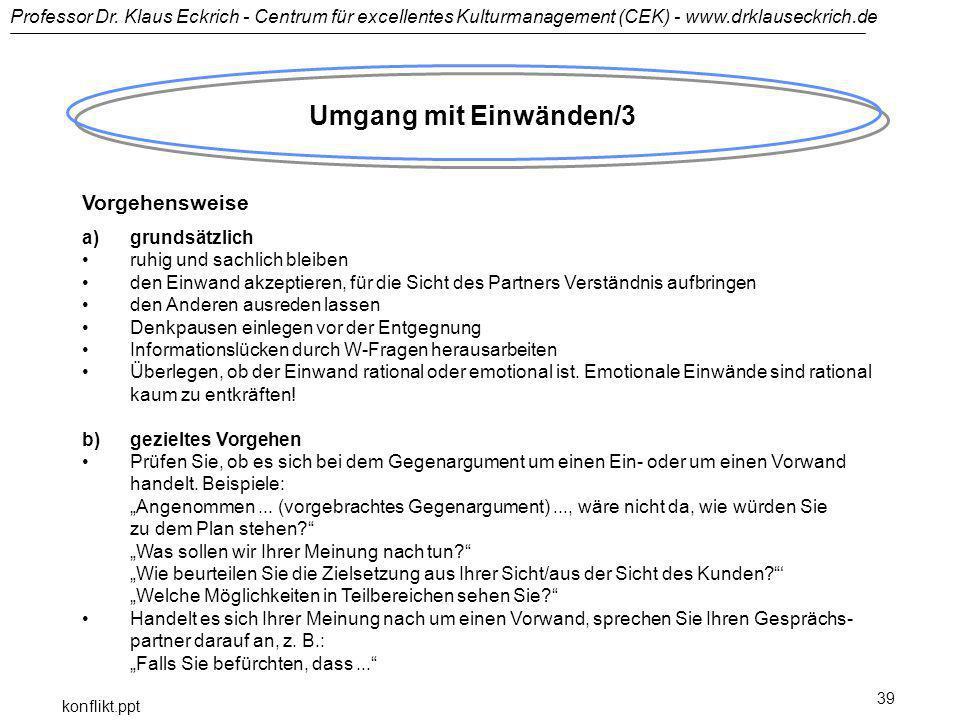 Professor Dr. Klaus Eckrich - Centrum für excellentes Kulturmanagement (CEK) - www.drklauseckrich.de konflikt.ppt 39 Umgang mit Einwänden/3 Vorgehensw