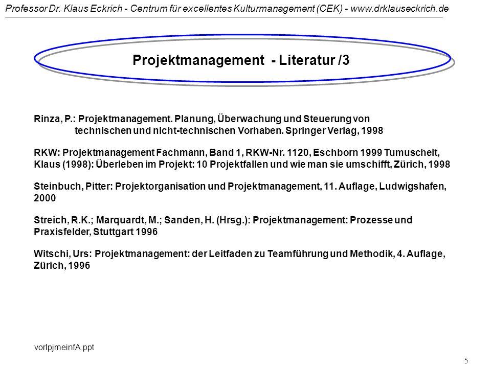 Professor Dr. Klaus Eckrich - Centrum für excellentes Kulturmanagement (CEK) - www.drklauseckrich.de vorlpjmeinfA.ppt 4 Projektmanagement - Literatur