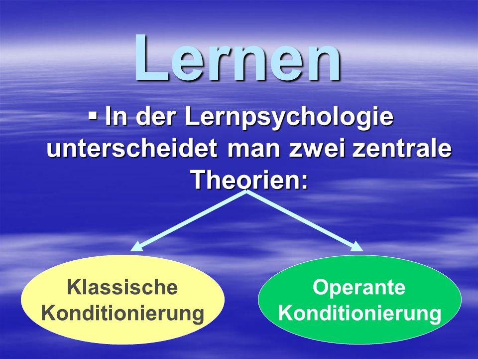 Lernen In der Lernpsychologie unterscheidet man zwei zentrale Theorien: In der Lernpsychologie unterscheidet man zwei zentrale Theorien: Klassische Ko