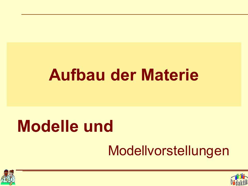 Aufbau der Materie Modelle und Modellvorstellungen