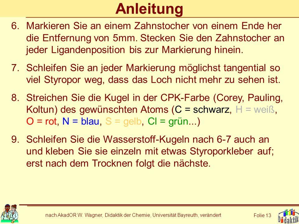 nach AkadOR W. Wagner, Didaktik der Chemie, Universität Bayreuth, verändert Folie 13 Anleitung 6.Markieren Sie an einem Zahnstocher von einem Ende her
