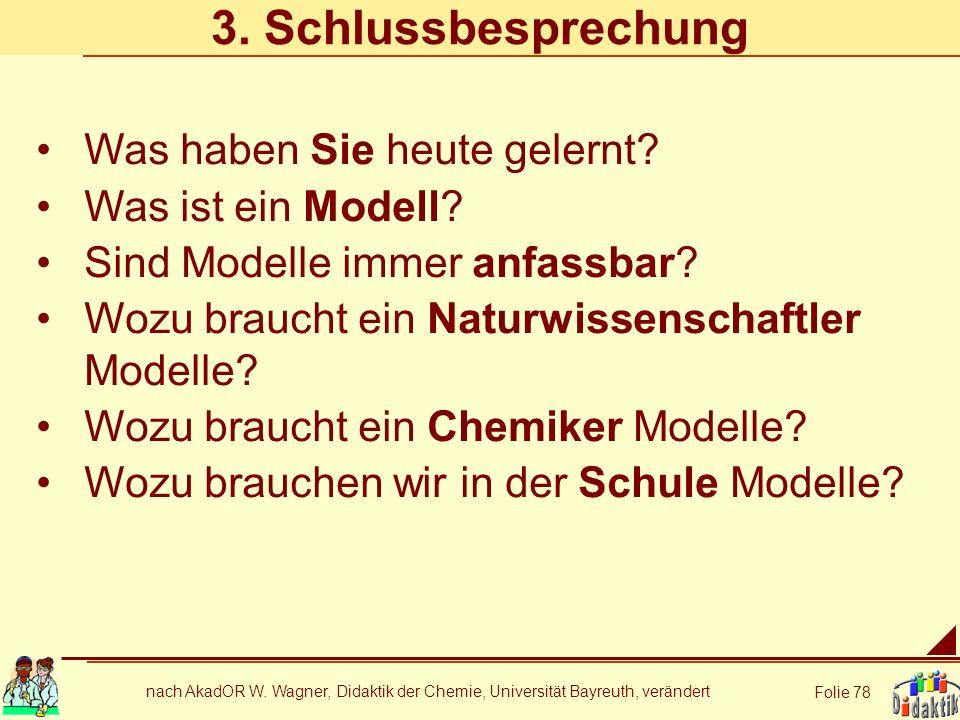 nach AkadOR W. Wagner, Didaktik der Chemie, Universität Bayreuth, verändert Folie 78 3. Schlussbesprechung Was haben Sie heute gelernt? Was ist ein Mo