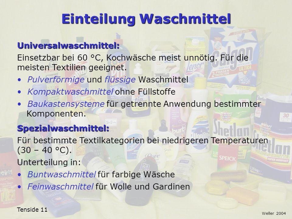 Tenside 11 Weller 2004 Einteilung Waschmittel Universalwaschmittel: Einsetzbar bei 60 °C, Kochwäsche meist unnötig. Für die meisten Textilien geeignet