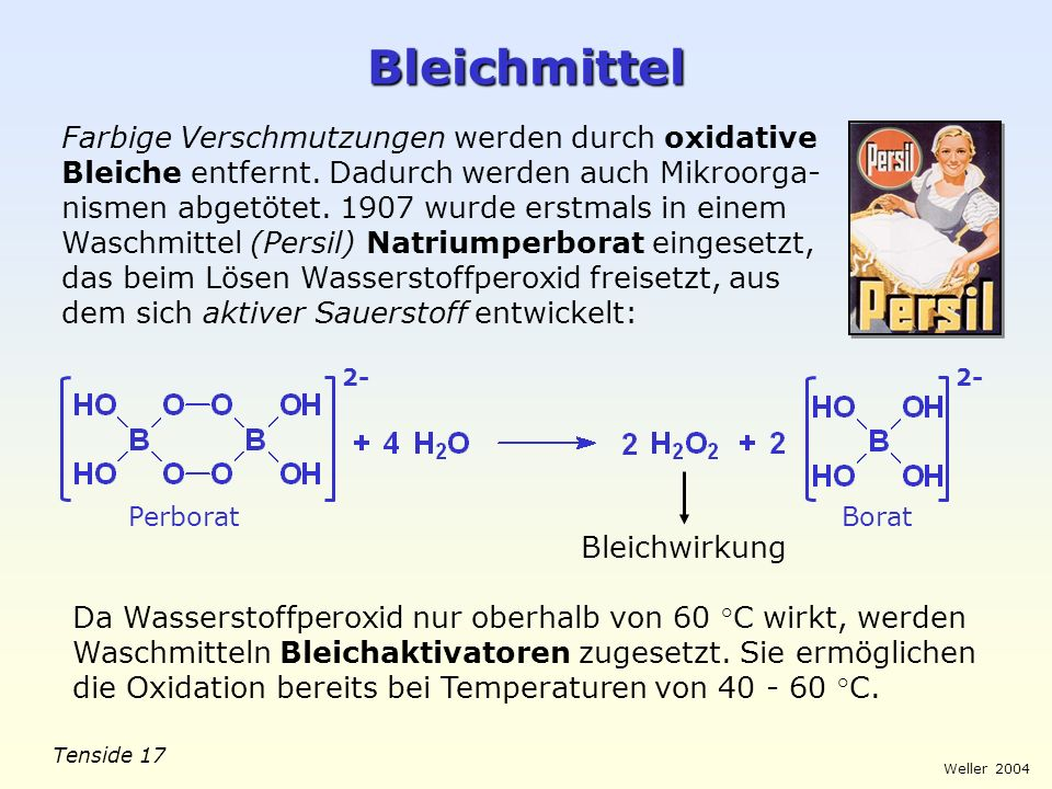 Tenside 17 Weller 2004 Bleichmittel Farbige Verschmutzungen werden durch oxidative Bleiche entfernt. Dadurch werden auch Mikroorga- nismen abgetötet.