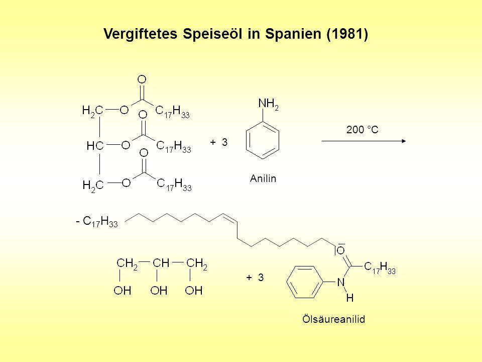 + 3 Ölsäureanilid Vergiftetes Speiseöl in Spanien (1981) + 3 200 °C Anilin - C 17 H 33