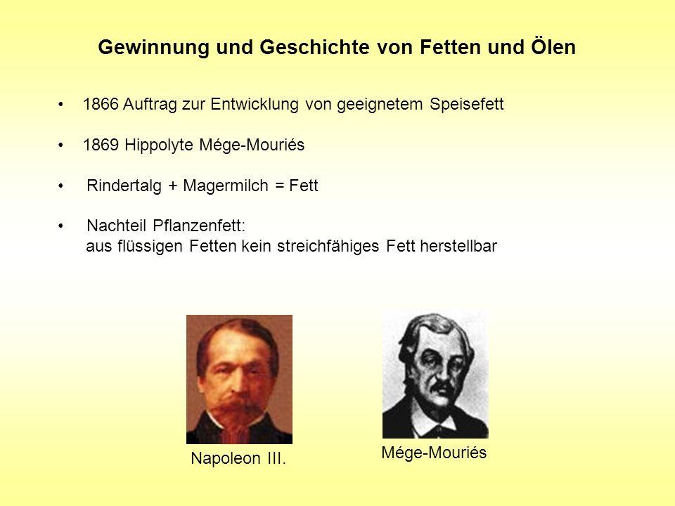 Gewinnung und Geschichte von Fetten und Ölen 1866 Auftrag zur Entwicklung von geeignetem Speisefett 1869 Hippolyte Mége-Mouriés Rindertalg + Magermilc