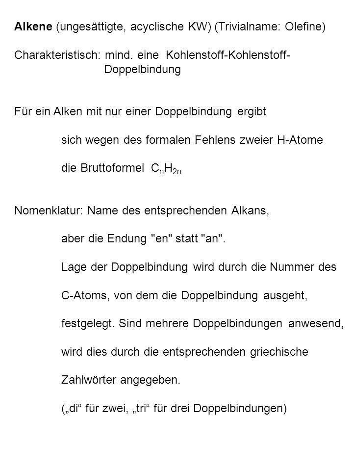 Alkene (ungesättigte, acyclische KW) (Trivialname: Olefine) Charakteristisch: mind.