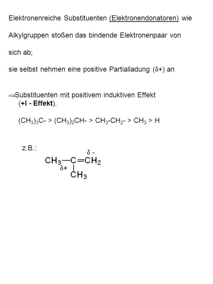 Elektronenreiche Substituenten (Elektronendonatoren) wie Alkylgruppen stoßen das bindende Elektronenpaar von sich ab; sie selbst nehmen eine positive Partialladung ( +) an Substituenten mit positivem induktiven Effekt (+I - Effekt).