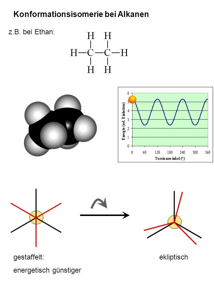 Konformationsisomerie bei Alkanen gestaffelt: energetisch günstiger ekliptisch z.B. bei Ethan: