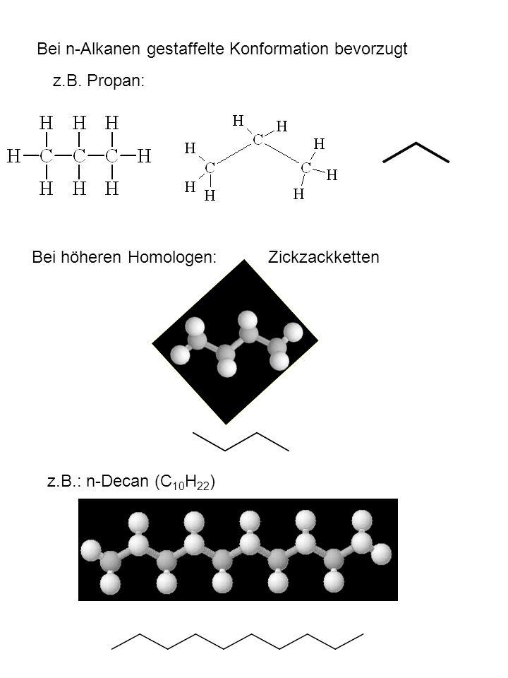 Bei n-Alkanen gestaffelte Konformation bevorzugt z.B.
