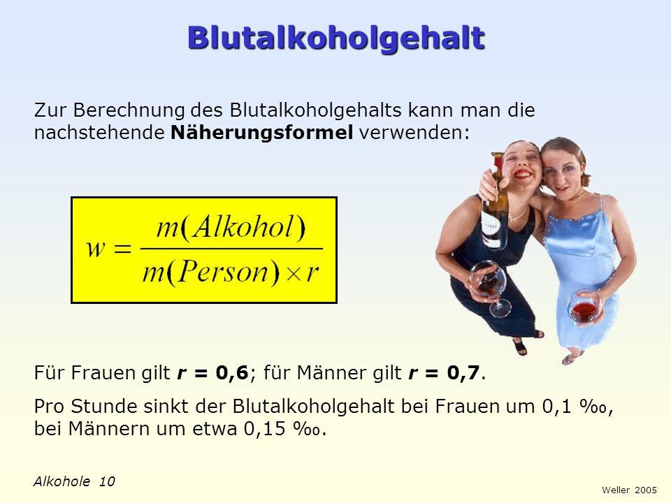 Weller 2005 Alkohole 10 Blutalkoholgehalt Zur Berechnung des Blutalkoholgehalts kann man die nachstehende Näherungsformel verwenden: Für Frauen gilt r