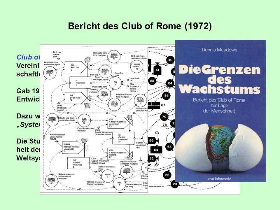 Club of Rome: Vereinigung von Industriellen und Wissen- schaftlern Gab 1972 eine Studie zur Abschätzung der Entwicklung der Menschheit in Auftrag. Daz